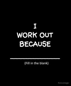 i workout because